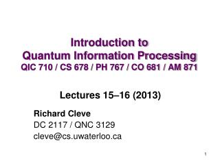 Introduction to  Quantum Information Processing QIC 710 / CS 678 / PH 767 / CO 681 / AM 871
