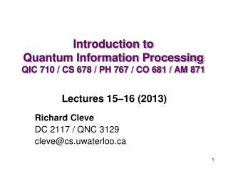 Introduction to  Quantum Information Processing QIC 710 / CS 678 / PH 767 / CO 681 / AM 871