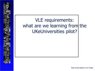VLE requirements: what are we learning from the UKeUniversities pilot?