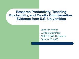 James D. Adams J. Roger Clemmons  NBER-SEWP Conference October 20, 2005
