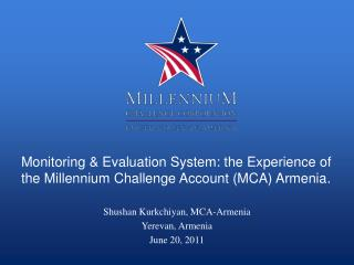 Monitoring & Evaluation System: the Experience of the Millennium Challenge Account (MCA) Armenia .