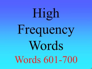 High Frequency Words Words 601-700