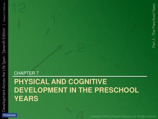PHYSICAL AND COGNITIVE DEVELOPMENT IN THE PRESCHOOL YEARS