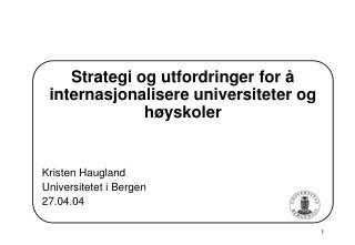 Strategi og utfordringer for å internasjonalisere universiteter og høyskoler Kristen Haugland