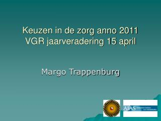 Keuzen in de zorg anno 2011 VGR jaarveradering 15 april