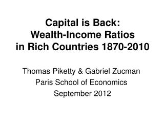 Capital is Back:              Wealth-Income Ratios             in Rich Countries 1870-2010