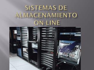 SISTEMAS DE ALMACENAMIENTO   ON-LINE
