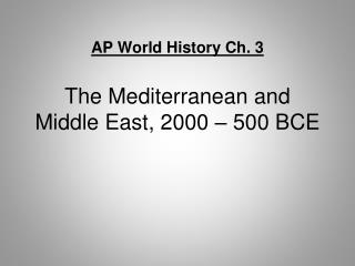 AP World History Ch. 3 The Mediterranean and Middle East, 2000 – 500 BCE