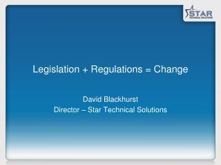 Legislation + Regulations = Change