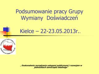 Podsumowanie pracy Grupy  Wymiany  Doświadczeń  Kielce – 22-23.05.2013r. .