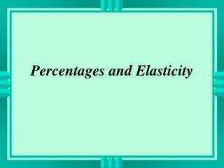 Percentages and Elasticity