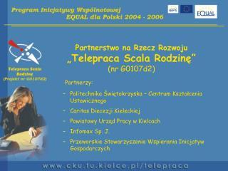 """Partnerstwo na Rzecz Rozwoju """"Telepraca Scala Rodzinę"""" (nr G0107d2)"""