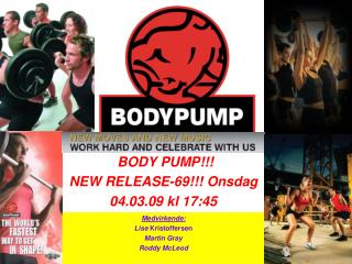 BODY PUMP!!!  NEW RELEASE-69!!! Onsdag  04.03.09 kl 17:45