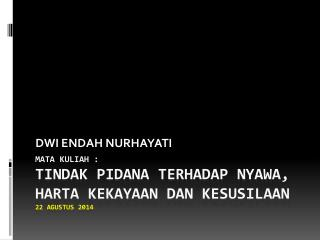 MATA KULIAH : TINDAK PIDANA TERHADAP NYAWA, HARTA KEKAYAAN DAN KESUSILAAN 22 Agustus 2014