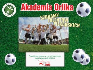Projekt realizowany w ramach programu  Moje Boisko ORLIK 2012