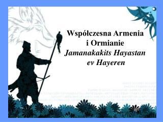 Współczesna Armenia i Ormianie Jamanakakits Hayastan  ev  H ayer en