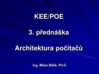 KEE/POE 3 . přednáška Architektura  počítačů