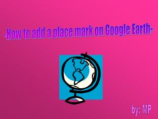 -How to add a place mark on Google Earth-