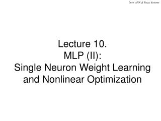 Lecture 10.  MLP (II):  Single Neuron Weight Learning and Nonlinear Optimization