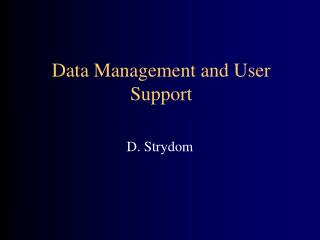 Data Management and User Support