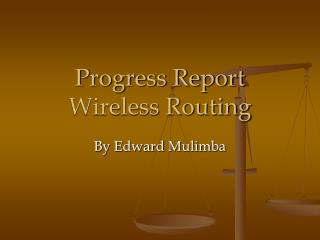 Progress Report Wireless Routing