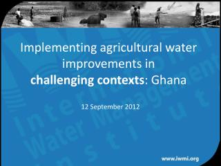 Implementing agricultural water improvements in  challenging contexts : Ghana