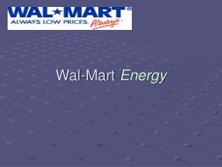 Wal-Mart  Energy