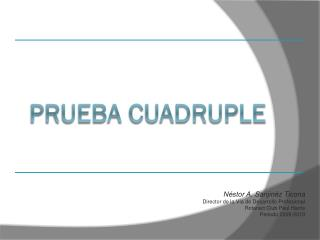 PRUEBA CUADRUPLE