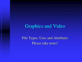 Graphics and Video