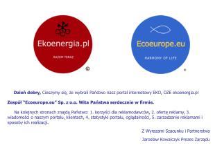Dzień dobry,  Cieszymy się, że wybrali Państwo nasz portal internetowy EKO, OZE ekoenergia.pl