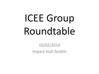 ICEE Group Roundtable