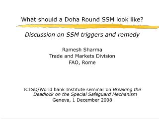 What should a Doha Round SSM look like? Discussion on SSM triggers and remedy Ramesh Sharma