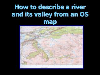 How to describe a river and its valley from an OS map
