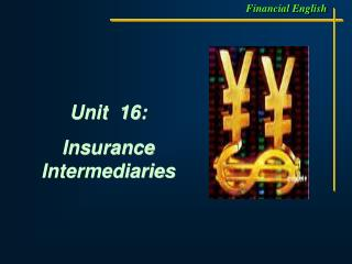 Unit  16: Insurance Intermediaries