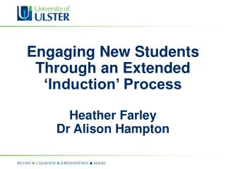Engaging New Students Through an Extended �Induction� Process Heather Farley Dr Alison Hampton