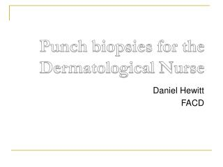 Punch biopsies for the Dermatological Nurse