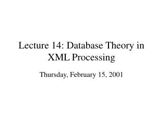 Lecture 14: Database Theory in XML Processing