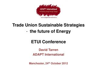 Trade Union Sustainable Strategies  the future of Energy ETUI Conference David Tarren