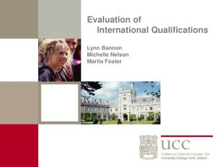 Evaluation of  International Qualifications Lynn Bannon Michelle Nelson Marita Foster