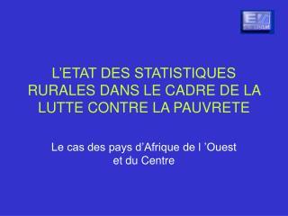 L'ETAT DES STATISTIQUES RURALES DANS LE CADRE DE LA LUTTE CONTRE LA PAUVRETE