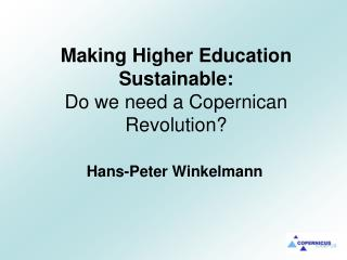 Making Higher Education Sustainable:  Do we need a Copernican Revolution?