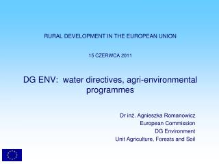 Dr inż. Agnieszka Romanowicz European Commission DG Environment Unit Agriculture, Forests and Soil