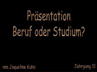 Präsentation Beruf oder Studium?