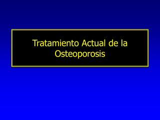 Tratamiento Actual de la Osteoporosis