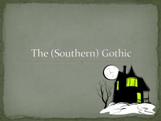 The (Southern) Gothic