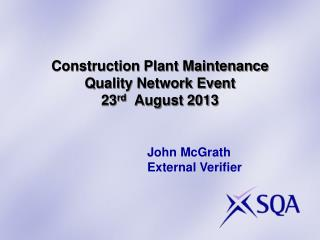 Construction Plant Maintenance Quality Network Event 23 rd   August 2013