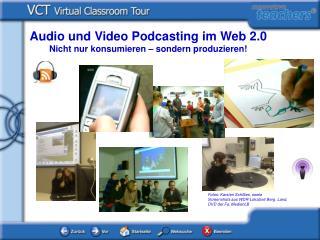 Audio und Video Podcasting im Web 2.0         Nicht nur konsumieren – sondern produzieren!