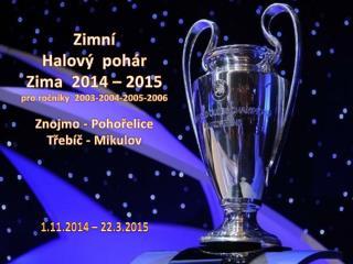 Zimní  Halový  pohár Zima  2014 – 2015 pro ročníky  2003-2004-2005-2006 Znojmo - Pohořelice