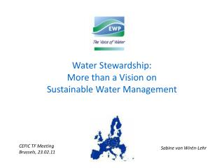 Water Stewardship: More than a Vision on  Sustainable Water Management