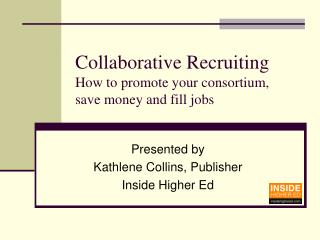 Collaborative Recruiting How to promote your consortium,  save money and fill jobs